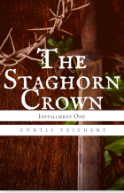 The Staghorn Crown- Installment One - Curtis Teichert - A Thousand Watchful Eyes
